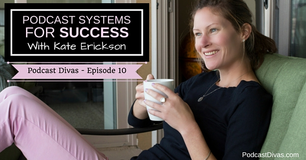 Podcast Systems for Success with Kate Erickson