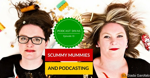 Scummy Mummies and Podcasting