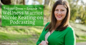 Wellness Warrior Nicole Keating on Podcasting